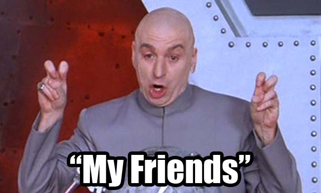 Dr. Evil Quotes Meme - My Friends - C-Section Comics