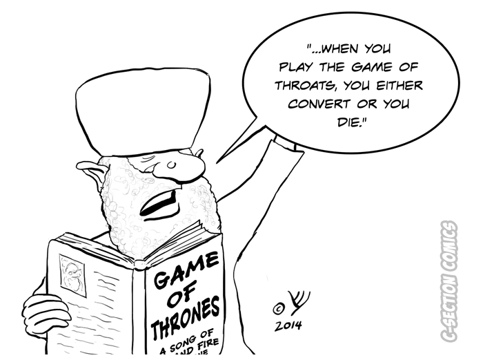 When you play the game of throats, you either convert or you die